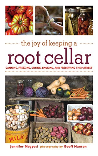 The Joy of Keeping a Root Cellar: Canning, Freezing, Drying, Smoking and Preserving the Harvest by [Jennifer Megyesi, Geoff Hansen]