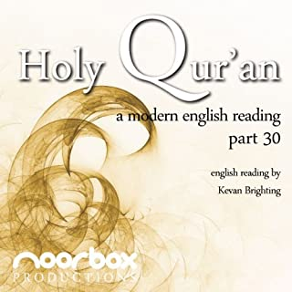 The Holy Qur'an - A Modern English Reading - Part 30     Chapter 78-114              Written by:                                                                                                                                 Noorbox Productions                               Narrated by:                                                                                                                                 Kevan Brighting                      Length: 42 mins     Not rated yet     Overall 0.0