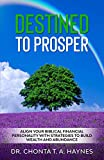 Destined To Prosper: Align Your Biblical Financial Personality with Strategies to Build Wealth and...