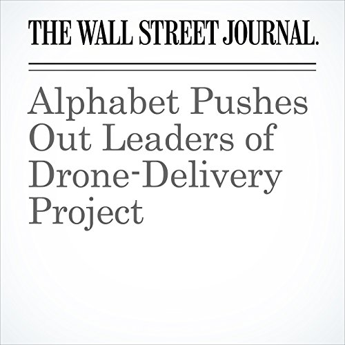 Alphabet Pushes Out Leaders of Drone-Delivery Project cover art