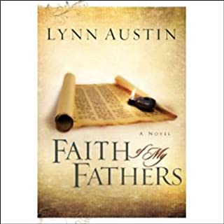 Faith of My Fathers     Chronicles of the Kings              By:                                                                                                                                 Lynn Austin                               Narrated by:                                                                                                                                 Suzanne Toren                      Length: 11 hrs and 25 mins     706 ratings     Overall 4.7