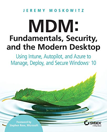 MDM: Fundamentals, Security and the Modern Desktop: Using Intune, Autopilot and Azure to Manage, Deploy and Secure Windows 10