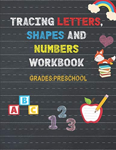 Trace Letters ,Numbers, and Shapes Workbook, Grades :Preschool: 150 Pages: Pen control and Tracing book: Tracing books for toddlers 2-4 years: For ... Learning Activities for 3 years old
