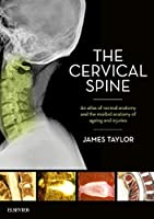 The Cervical Spine: An atlas of normal anatomy and the morbid anatomy of ageing and injuries