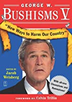 George W. Bushisms V: New Ways to Harm Our Country