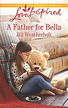 A Father for Bella (Love Inspired) by [Jill Weatherholt]