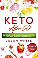 Keto after 50: Beginners guide for women over 50 to start your ketogenic diet and reset your metabolism. Included a 7-day meal plan and a special BONUS about intermittent fasting