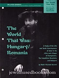 The world that was: A study of the life and Torah consciousness of Jews in the cities and villages of Transylvania, the Ca...