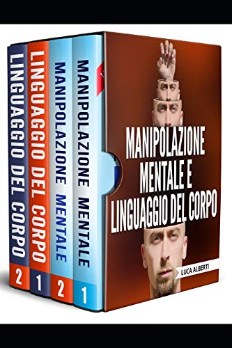 MANIPOLAZIONE MENTALE E LINGUAGGIO DEL CORPO: 4 LIBRI IN 1. PRINCIPI, TECNICHE E SEGRETI SU COME ANALIZZARE LE PERSONE, PERSUADERLE E INFLUENZARLE INTERPRETANDO IL LORO LINGUAGGIO DEL CORPO