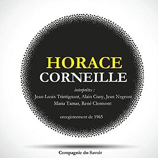 Horace                   De :                                                                                                                                 Pierre Corneille                               Lu par :                                                                                                                                 Jean-Louis Trintignant,                                                                                        Alain Cuny,                                                                                        Jean Negroni,                   and others                 Durée : 48 min     Pas de notations     Global 0,0