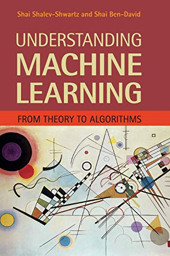 Compare Textbook Prices for Understanding Machine Learning: From Theory to Algorithms 1 Edition ISBN 9781107057135 by Shalev-Shwartz, Shai,Ben-David, Shai