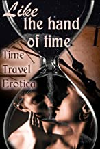 Like the Hand of Time: Time Travel Erotica (Erotic Fantasy & Science Fiction Selections Book 24)
