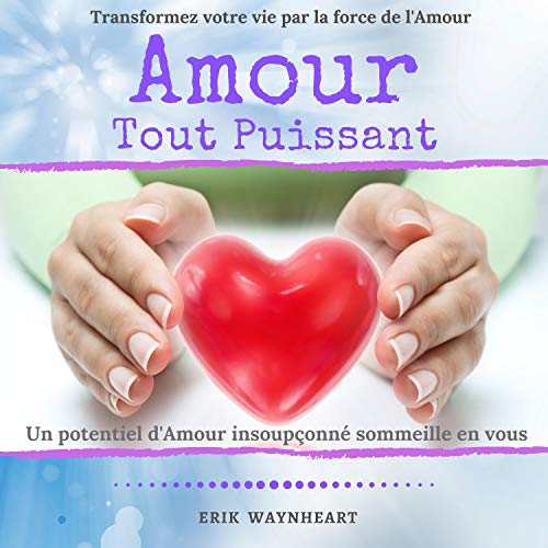 Amour Tout Puissant - Transformez Votre Vie Par La Force de L'Amour [Almighty Love - Transform Your Life by the Force of Love] cover art