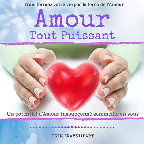 Couverture de Amour Tout Puissant - Transformez Votre Vie Par La Force de L'Amour