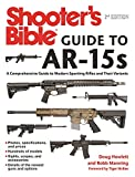 Shooter's Bible Guide to AR-15s, 2nd Edition: A Comprehensive Guide to Modern Sporting Rifles and Their...