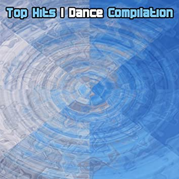 Top Hits I Dance Compilation
