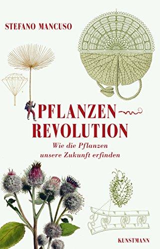 Pflanzenrevolution: Wie die Pflanzen unsere Zukunft erfinden (German Edition)