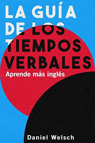 La Guía de los Tiempos Verbales – Aprende más inglés eBook: Welsch ...