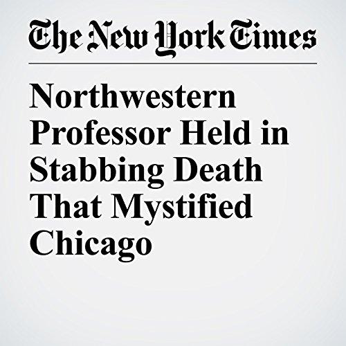 Northwestern Professor Held in Stabbing Death That Mystified Chicago copertina