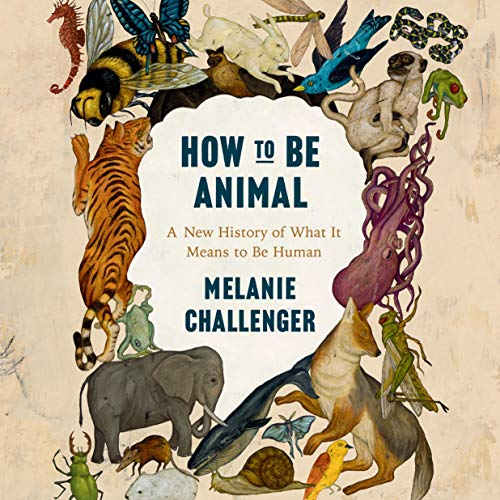 How to Be Animal Audiobook By Melanie Challenger cover art