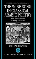 The Wine Song in Classical Arabic Poetry: Abu Nuwas and the Literary Tradition (Oxford Oriental Monographs)