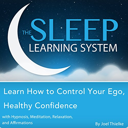 Learn How to Control Your Ego, Healthy Confidence with Hypnosis, Meditation, Relaxation, and Affirmations audiobook cover art