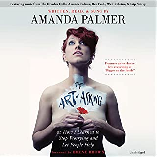 The Art of Asking     How I Learned to Stop Worrying and Let People Help              By:                                                                                                                                 Amanda Palmer,                                                                                        Brené Brown (foreword)                               Narrated by:                                                                                                                                 Amanda Palmer                      Length: 11 hrs and 27 mins     2,925 ratings     Overall 4.6