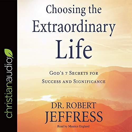 Choosing the Extraordinary Life Audiobook By Dr. Robert Jeffress cover art