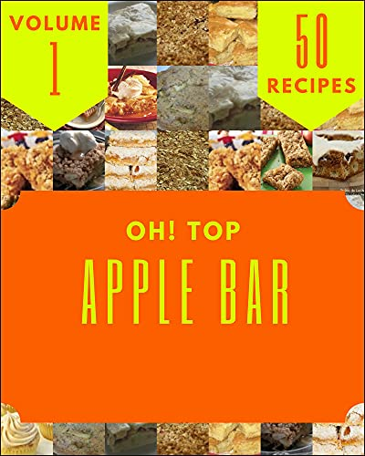 Oh! Top 50 Apple Bar Recipes Volume 1: Apple Bar Cookbook - Where Passion for Cooking Begins (English Edition)