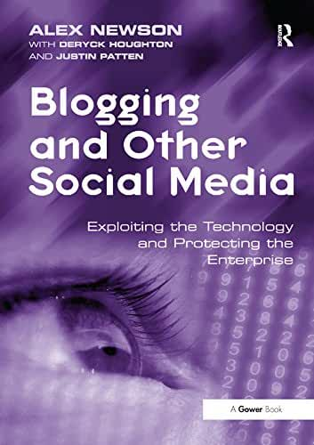 Blogging and Other Social Media: Exploiting the Technology and Protecting the Enterprise (English Edition)