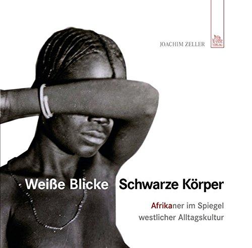 Weiße Blicke - Schwarze Körper: Afrika im Spiegel westlicher Alltagskultur (Edition Tempus)