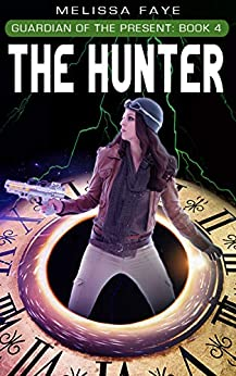 Guardian of the Present Book 4: The Hunter by [Melissa Faye]