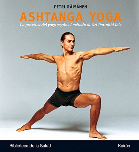 Ashtanga yoga: La práctica del yoga según el método de Sri Pattabhi Jois (Spanish Edition) by Petri Räisänen(2015-12-01)