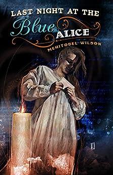 Last Night at the Blue Alice by [Mehitobel Wilson, Erik Wilson]
