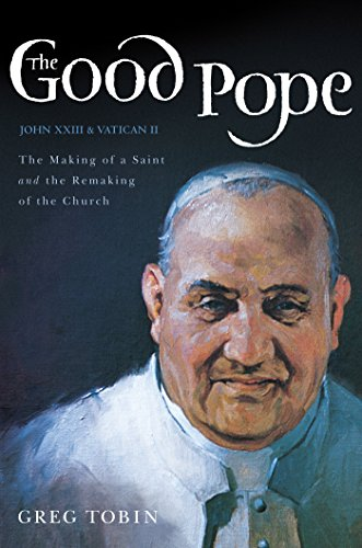 The Good Pope: The Making of a Saint and the Remaking of the Church--The Story of John XXIII and Vatican II (English Edition)
