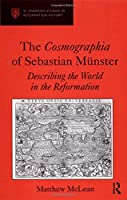 The Cosmographia of Sebastian Muenster: Describing the World in the Reformation (St Andrews Studies in Reformation History)