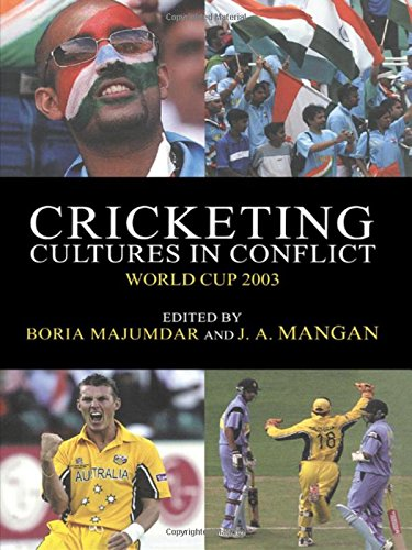 Cricketing Cultures in Conflict: Cricketing World Cup 2003 (Sport in the Global Society, Band 51)