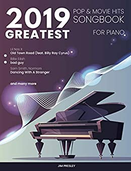 2019 GREATEST POP & MOVIE HITS SONGBOOK FOR PIANO: Piano Book - Piano Music - Piano Books - Piano Sheet Music - Keyboard Piano Book - Music Piano - Sheet ... The Piano Book (Songbook For Piano 2019 1) by [Jim Presley]