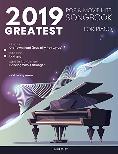 2019 GREATEST POP & MOVIE HITS SONGBOOK FOR PIANO: Piano Book - Piano Music - Piano Books - Piano Sheet Music - Keyboard Piano Book - Music Piano - Sheet ... For Piano 2019 1) (English Edition)