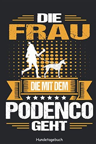 Podenco Hundetagebuch - Die Frau die mit dem geht: Hunderasse Canario Português Podengo Trainingstagebuch Hundetrainingstagebuch Ernährungstagebuch ... ausfüllen für DINA5 6x9 Zoll 120 Seiten