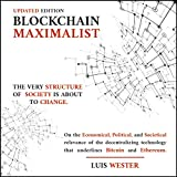Blockchain Maximalist Evolved:: On the economical, political, and societal relevance of the decentralizing technology that underlines Bitcoin and Ethereum. (English Edition)