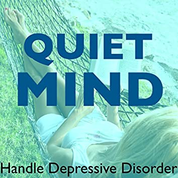 Quiet Mind - Handle Depressive Disorder, Lower Stress Levels & Protect Against Depression