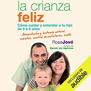 La Crianza Feliz [Happy Parenting]     Cómo Cuidar y Entender a Tu Hijo de 0 a 6 Años [How to Care for and Understand Your Child from 0 to 6 Years]              By:                                                                                                                                 Rosa Jové                               Narrated by:                                                                                                                                 Diana Angel                      Length: 7 hrs and 57 mins     11 ratings     Overall 4.5