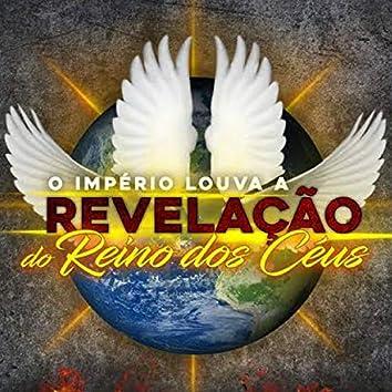O Império Louva a Revelação do Reino dos Céus