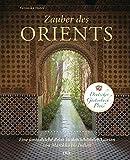 Zauber des Orients: Eine fantastische Reise zu den schönsten Gärten von Marokko bis Indien