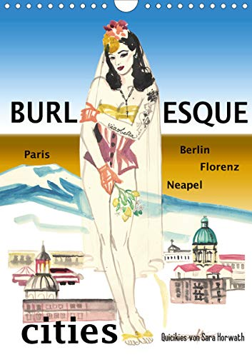 Burlesque cities - Berlin, Paris, Florenz, Neapel (Wandkalender 2021 DIN A4 hoch)