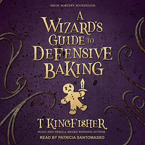 A Wizard's Guide to Defensive Baking Audiobook By T. Kingfisher cover art