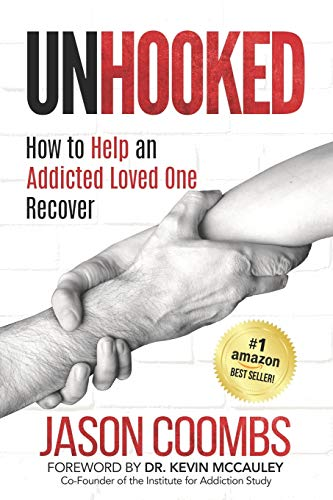 Unhooked: How to Help An Addicted Loved One Recover