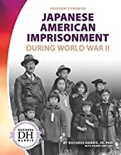 Japanese American Imprisonment During World War II (Freedom's Promise)