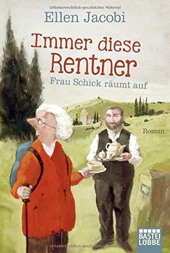 Immer diese Rentner - Frau Schick räumt auf: Roman